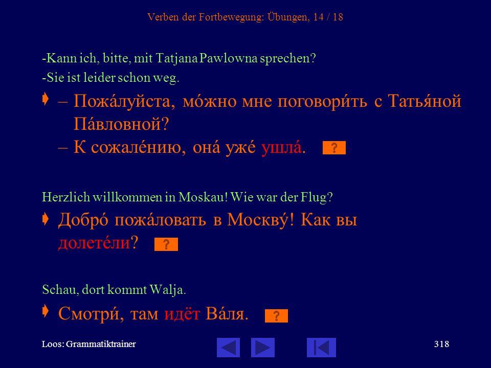 Loos: Grammatiktrainer317 Verben der Fortbewegung: Übungen, 13 / 18 Wissen Sie schon, wann Sie nach Petersburg fahren?  Könnten Sie bitte ein Stück z