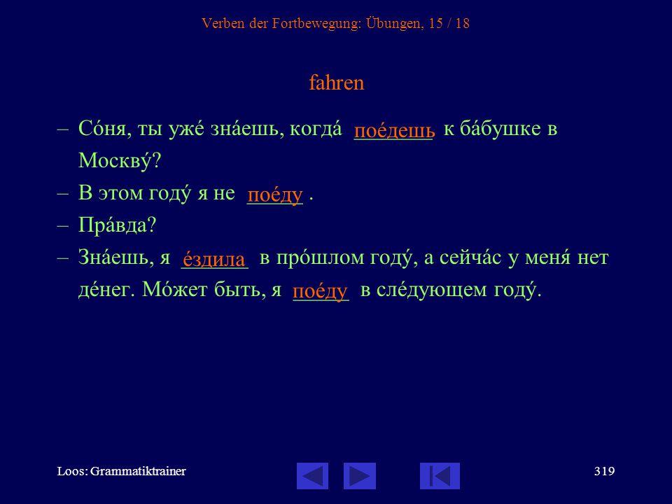 Loos: Grammatiktrainer318 Verben der Fortbewegung: Übungen, 14 / 18 -Kann ich, bitte, mit Tatjana Pawlowna sprechen.