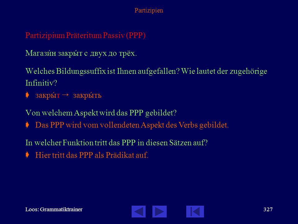 Loos: Grammatiktrainer326 Partizipien Partizipium Präteritum Passiv (PPP) Для менÿ закàзан нîмер. Этот дворåц был пострîен в 18 вåке. Welche Bildungss