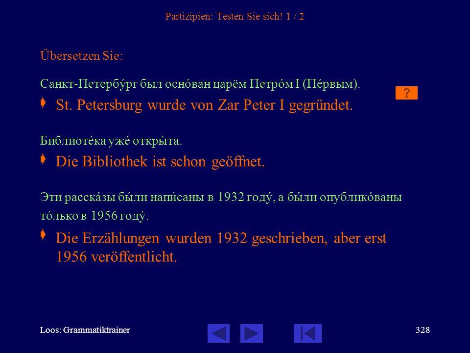 Loos: Grammatiktrainer327 Partizipien Partizipium Präteritum Passiv (PPP) Магазèн закрûт с двух до трёх. Welches Bildungssuffix ist Ihnen aufgefallen?