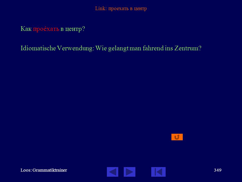 Loos: Grammatiktrainer348 Link: поехать Вы поåдете домîй на автîбусе? Frage nach dem benützten Verkehrsmittel Vollendeter Aspekt: Futurbedeutung