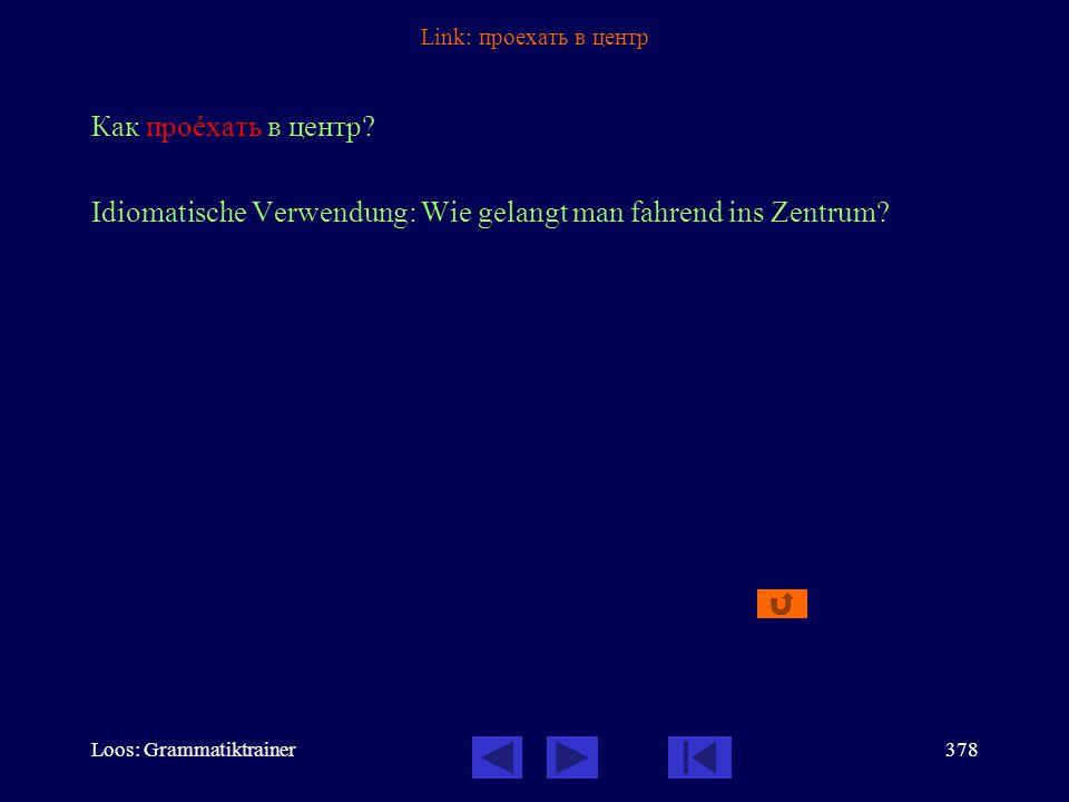 Loos: Grammatiktrainer377 Link: поехать Вы поåдете домîй на автîбусе? Frage nach dem benützten Verkehrsmittel Vollendeter Aspekt: Futurbedeutung