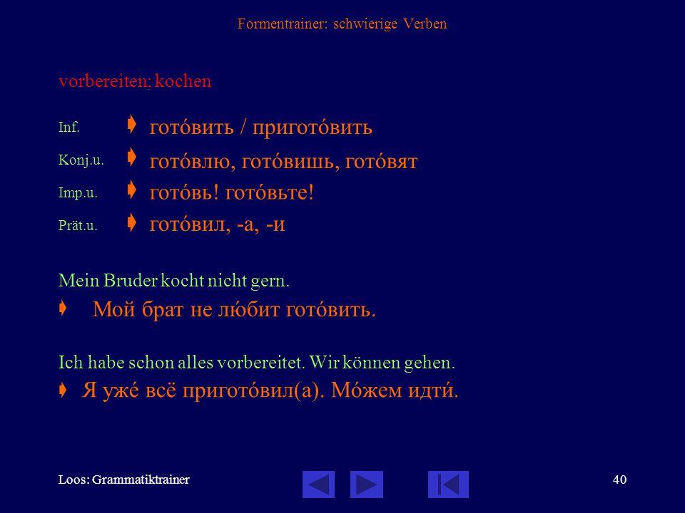 Loos: Grammatiktrainer39 Formentrainer: schwierige Verben sich treffen Inf.  Konj.u.  Konj.v.  Imp.u.  Imp.v.  Prät.u.  Prät.v.  Trefft ihr euc