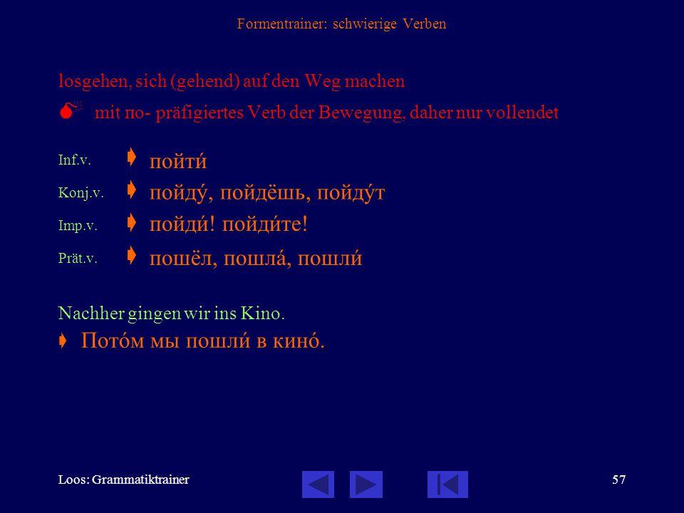 Loos: Grammatiktrainer56 Formentrainer: schwierige Verben gehen  nichtpräfigiertes Verb der Fortbewegung, beide Formen unvollendet Inf.  Konj.1.  K