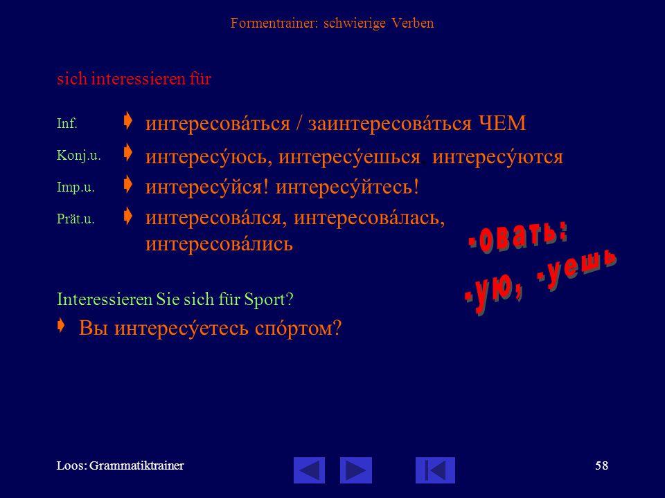 Loos: Grammatiktrainer57 Formentrainer: schwierige Verben losgehen, sich (gehend) auf den Weg machen  mit по- präfigiertes Verb der Bewegung, daher nur vollendet Inf.v.
