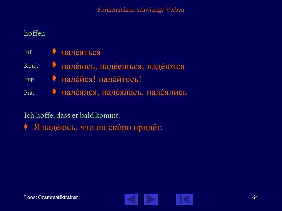 Loos: Grammatiktrainer63 Formentrainer: schwierige Verben helfen Inf.  Konj.u.  Konj.v.  Imp.u.  Imp.v.  Prät.u.  Prät.v.  Bitte helfen Sie mir