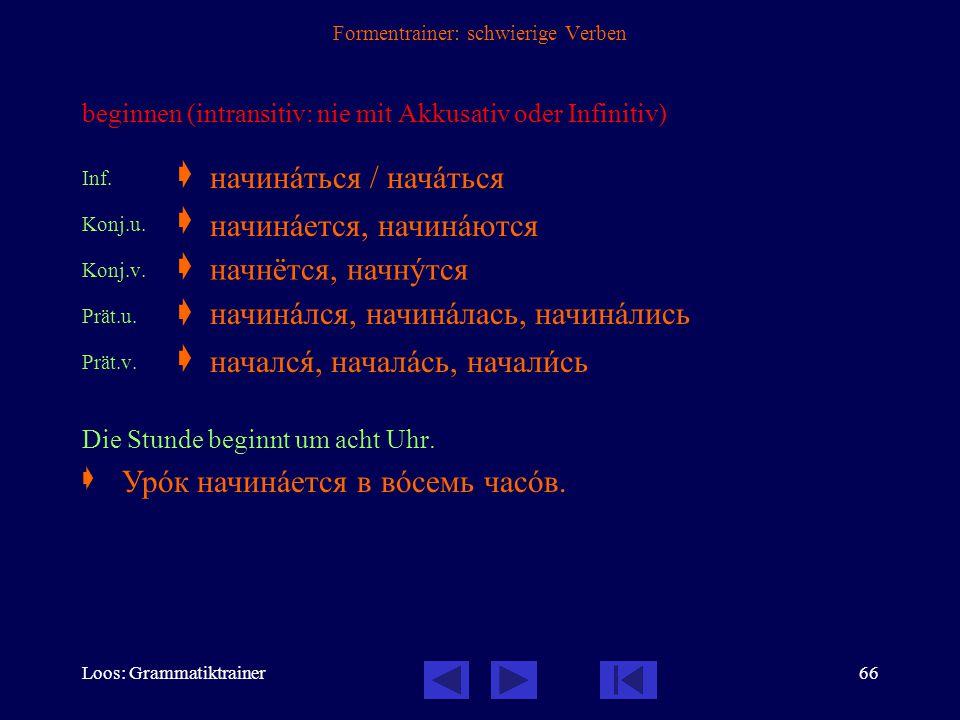 Loos: Grammatiktrainer65 Formentrainer: schwierige Verben beginnen (transitiv: immer mit Akk. oder Infinitiv) Inf.  Konj.u.  Konj.v.  Imp.u.  Imp.