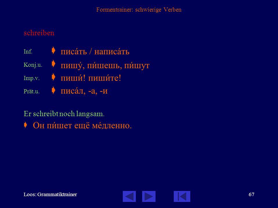 Loos: Grammatiktrainer66 Formentrainer: schwierige Verben beginnen (intransitiv: nie mit Akkusativ oder Infinitiv) Inf.  Konj.u.  Konj.v.  Prät.u.