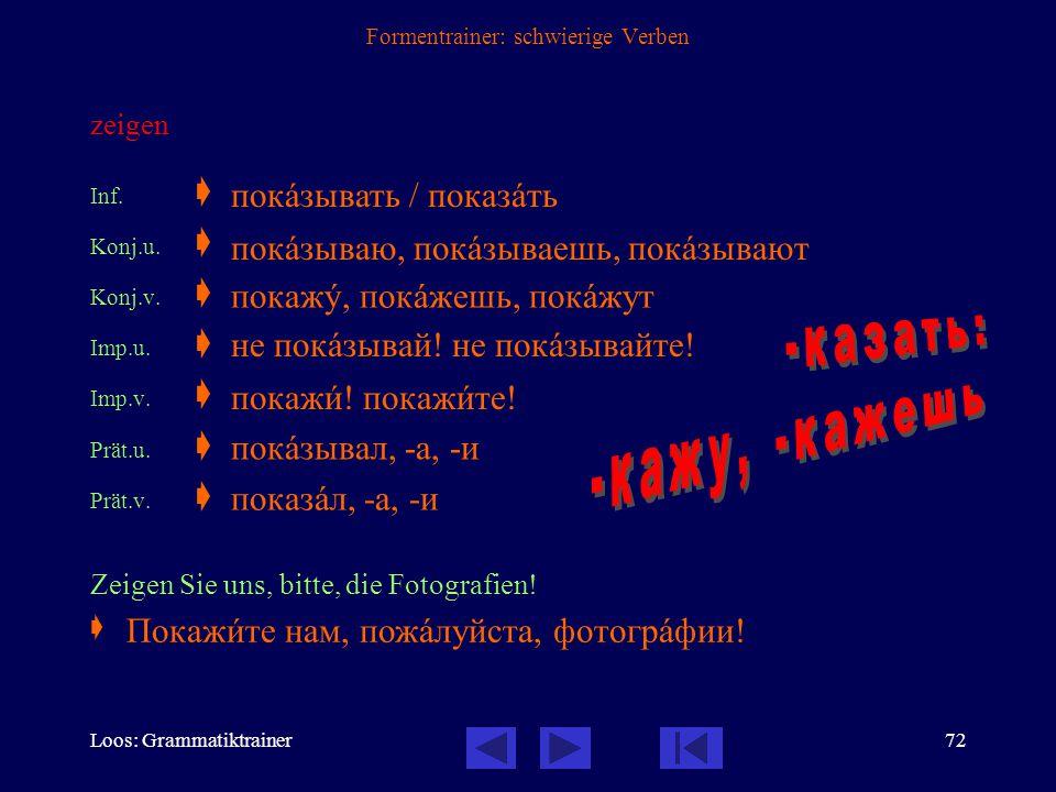 Loos: Grammatiktrainer71 Formentrainer: schwierige Verben annehmen; empfangen; einnehmen (Tablette) Inf.  Konj.u.  Konj.v.  Imp.u.  Imp.v.  Prät.