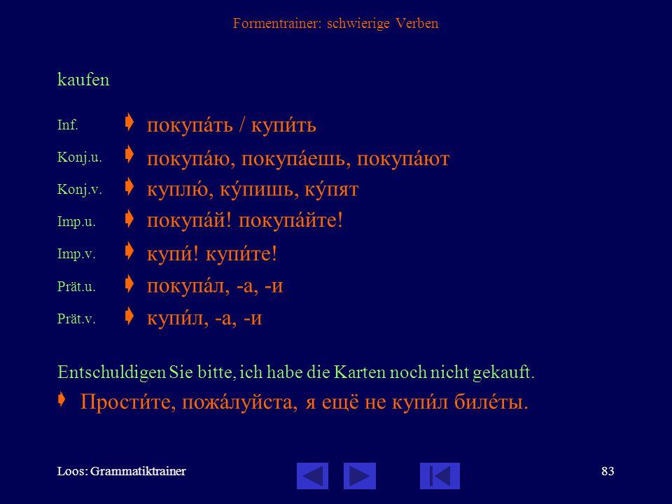 Loos: Grammatiktrainer82 Formentrainer: schwierige Verben liegen Inf.  Konj.u.  Imp.v.  Prät.u.  Weißt du, wo die Sachen liegen?  /по-/ лежàть ле