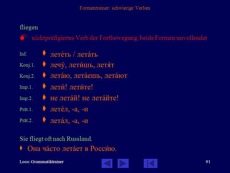 Loos: Grammatiktrainer90 Formentrainer: schwierige Verben antworten Inf.  Konj.u.  Konj.v.  Imp.u.  Imp.v.  Prät.u.  Prät.v.  Beantworten Sie b
