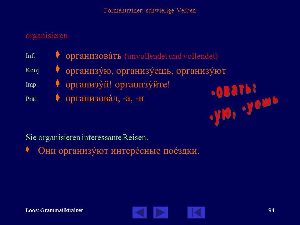 Loos: Grammatiktrainer93 Formentrainer: schwierige Verben finden  präfigiertes Verb der Fortbewegung, daher unvollendet und vollendet Inf.  Konj.u.