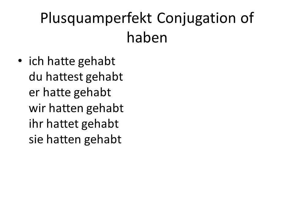 Plusquamperfekt Conjugation of haben ich hatte gehabt du hattest gehabt er hatte gehabt wir hatten gehabt ihr hattet gehabt sie hatten gehabt