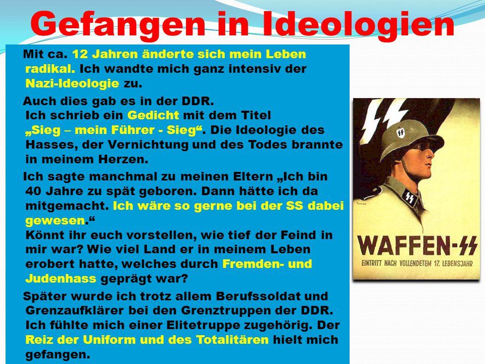 Gefangen in Ideologien Mit ca. 12 Jahren änderte sich mein Leben radikal. Ich wandte mich ganz intensiv der Nazi-Ideologie zu. Auch dies gab es in der