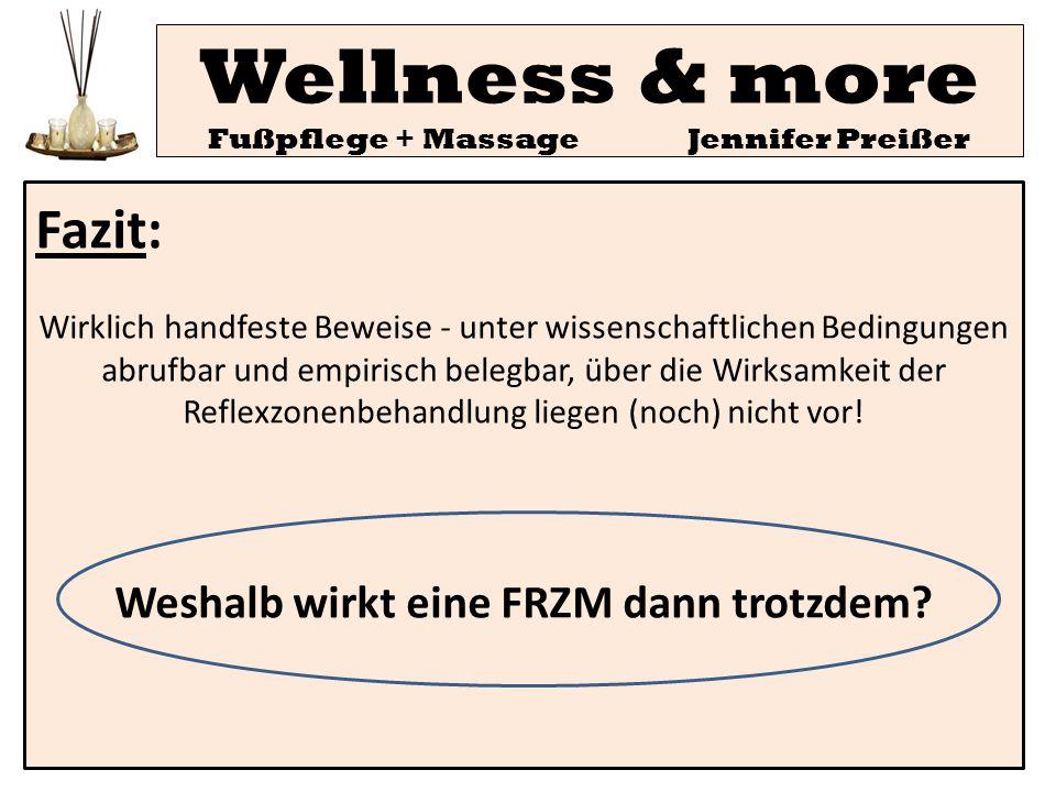 Wellness & more Fußpflege + Massage Jennifer Preißer Fazit: Wirklich handfeste Beweise - unter wissenschaftlichen Bedingungen abrufbar und empirisch b