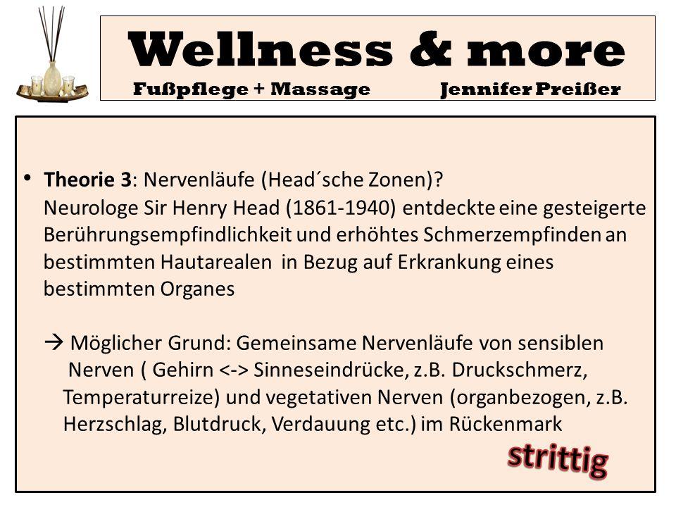 Wellness & more Fußpflege + Massage Jennifer Preißer Theorie 3: Nervenläufe (Head´sche Zonen)? Neurologe Sir Henry Head (1861-1940) entdeckte eine ges