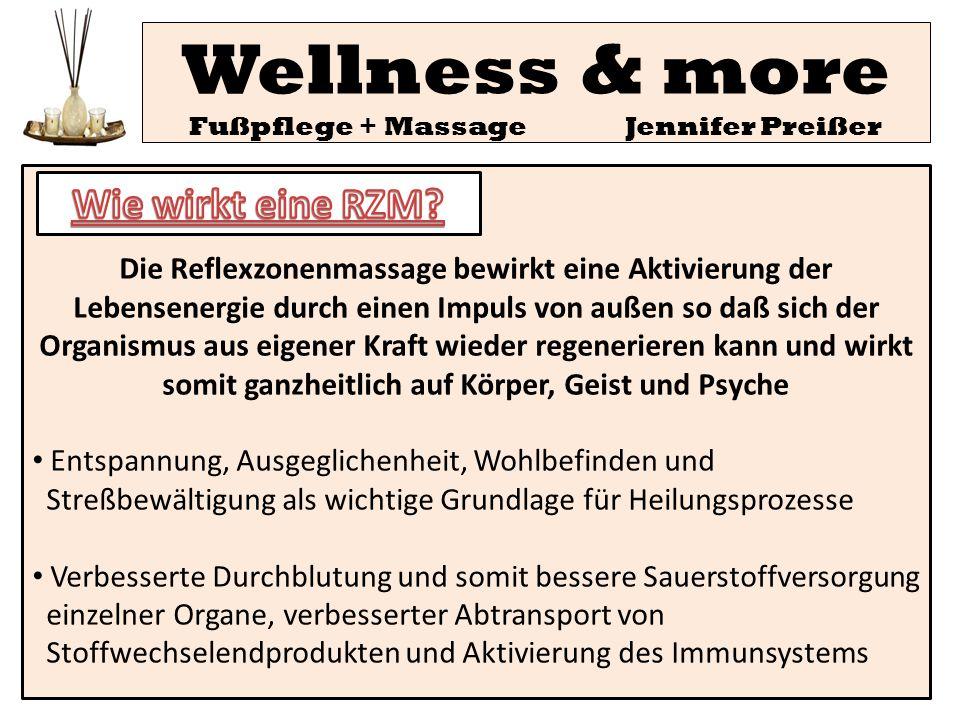 Wellness & more Fußpflege + Massage Jennifer Preißer Die Reflexzonenmassage bewirkt eine Aktivierung der Lebensenergie durch einen Impuls von außen so