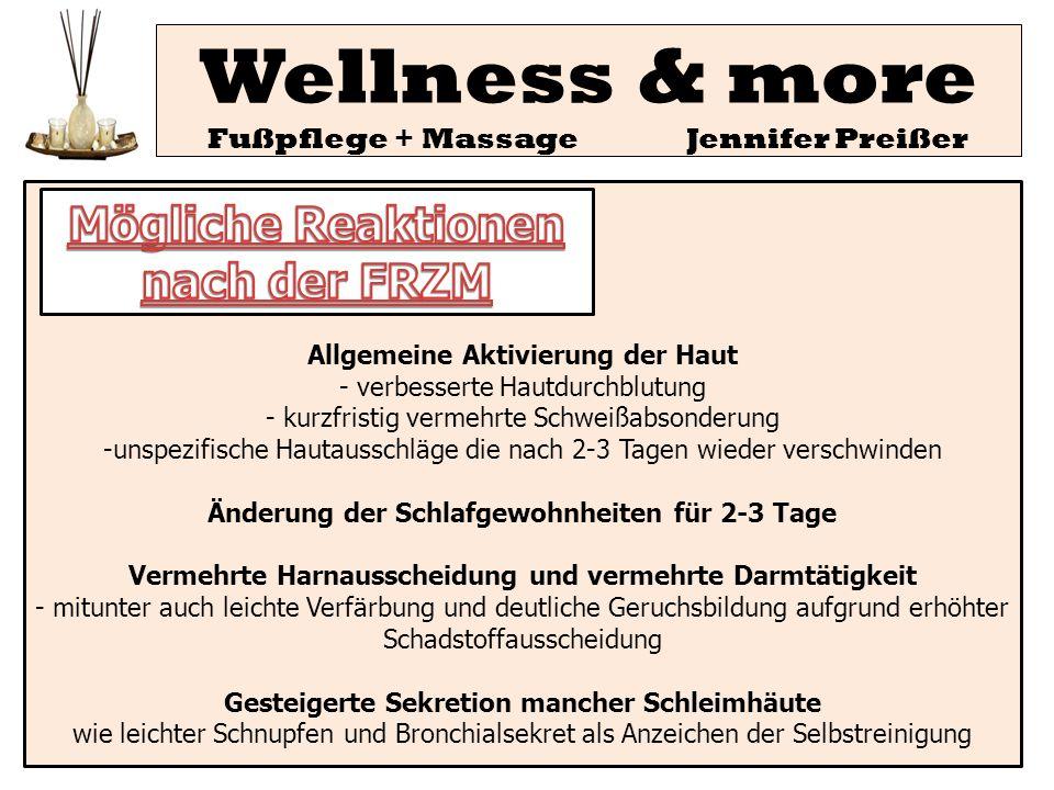 Wellness & more Fußpflege + Massage Jennifer Preißer Allgemeine Aktivierung der Haut - verbesserte Hautdurchblutung - kurzfristig vermehrte Schweißabs