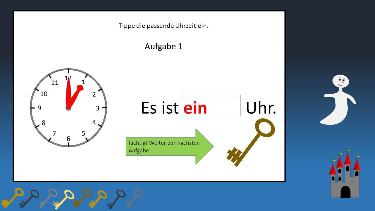 Aufgabe 1 Tippe die passende Uhrzeit ein. Es ist ein Uhr. Richtig! Weiter zur nächsten Aufgabe