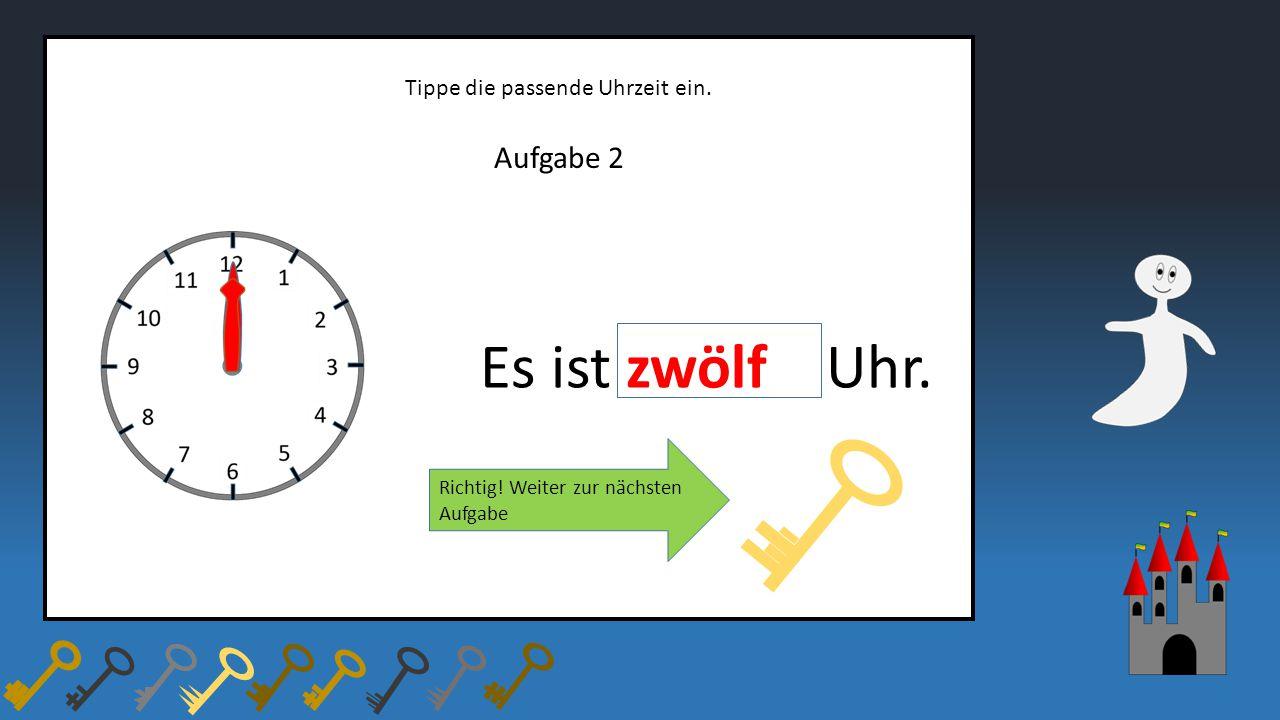 Aufgabe 2 Tippe die passende Uhrzeit ein. Es ist zwölf Uhr. Richtig! Weiter zur nächsten Aufgabe
