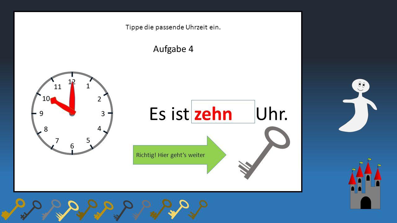Aufgabe 4 Tippe die passende Uhrzeit ein. Es ist zehn Uhr. Richtig! Hier geht's weiter