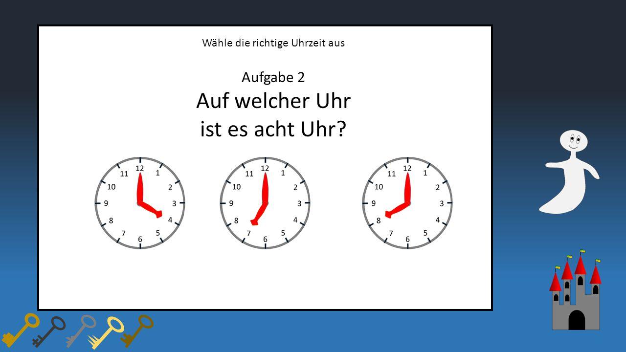 Wähle die richtige Uhrzeit aus Aufgabe 2 Auf welcher Uhr ist es acht Uhr?