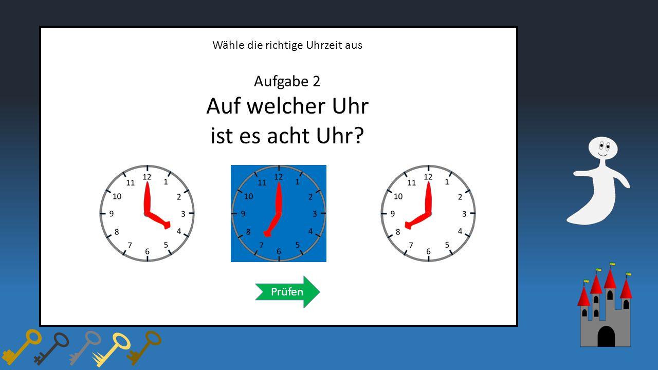 Wähle die richtige Uhrzeit aus Aufgabe 2 Auf welcher Uhr ist es acht Uhr? Prüfen