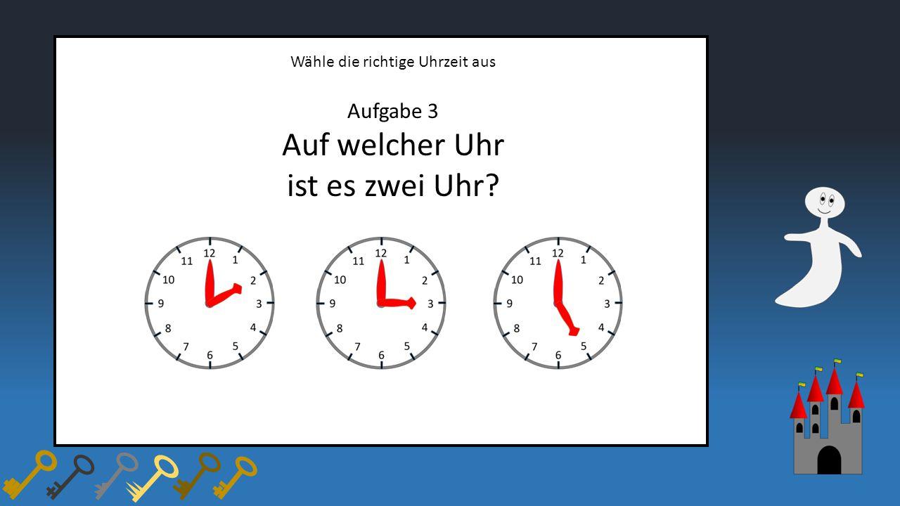 Wähle die richtige Uhrzeit aus Aufgabe 3 Auf welcher Uhr ist es zwei Uhr?