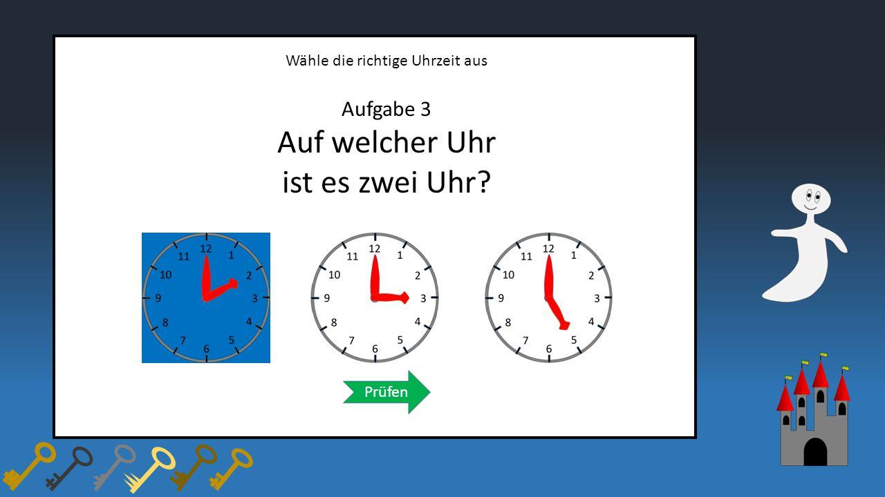 Wähle die richtige Uhrzeit aus Aufgabe 3 Auf welcher Uhr ist es zwei Uhr? Prüfen
