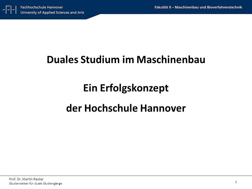 1 Prof. Dr. Martin Reuter Studiendekan für duale Studiengänge Duales Studium im Maschinenbau Ein Erfolgskonzept der Hochschule Hannover