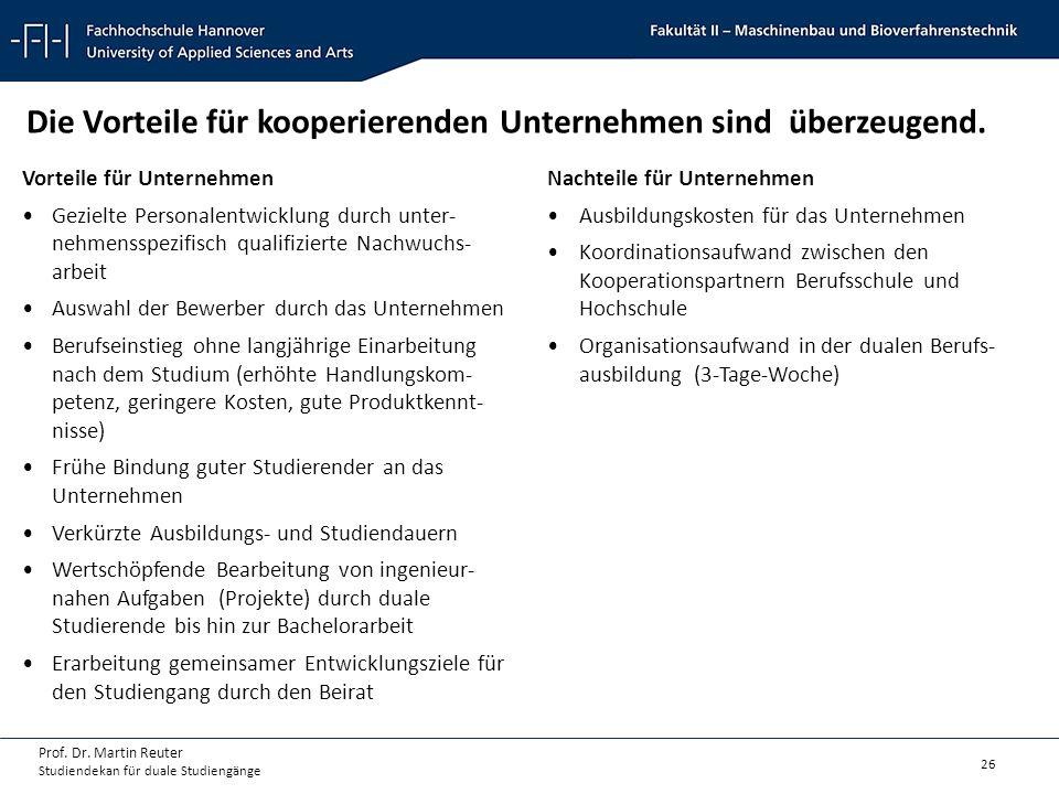 26 Prof. Dr. Martin Reuter Studiendekan für duale Studiengänge Die Vorteile für kooperierenden Unternehmen sind überzeugend. Vorteile für Unternehmen