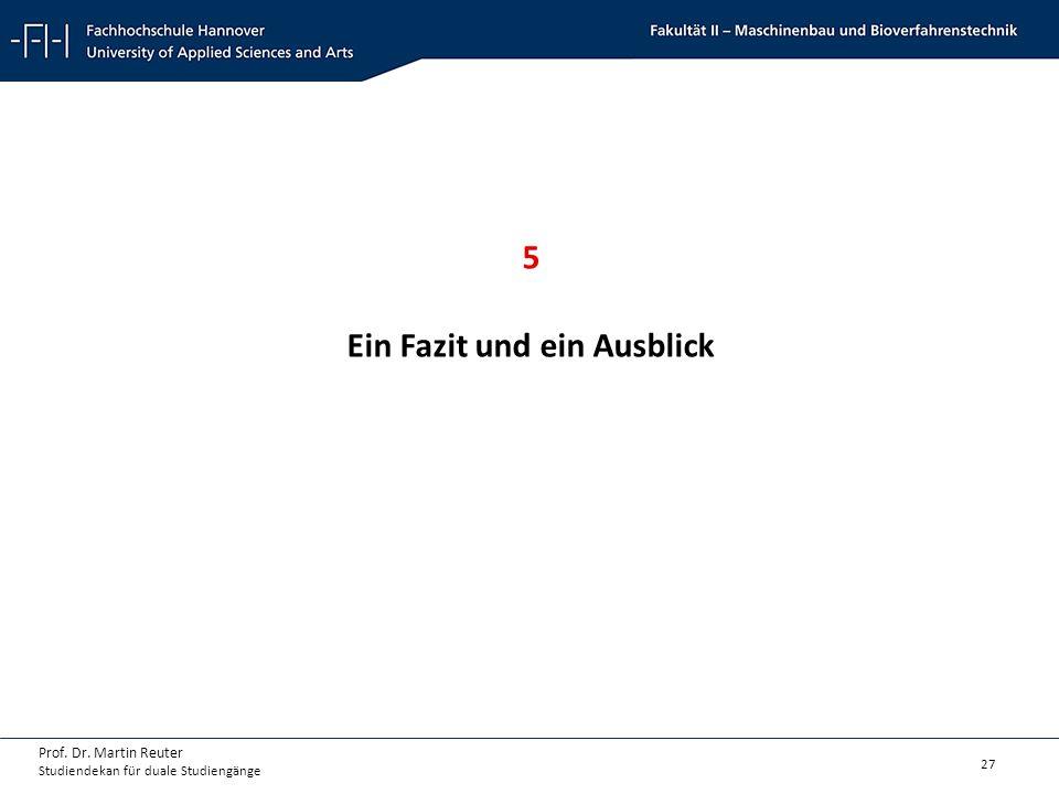 27 Prof. Dr. Martin Reuter Studiendekan für duale Studiengänge 5 Ein Fazit und ein Ausblick