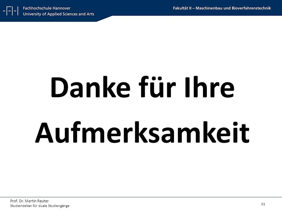 31 Prof. Dr. Martin Reuter Studiendekan für duale Studiengänge Danke für Ihre Aufmerksamkeit