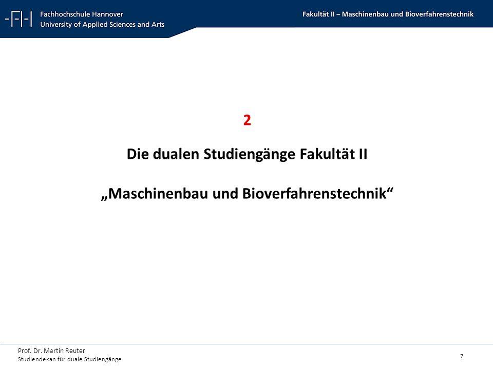 """7 Prof. Dr. Martin Reuter Studiendekan für duale Studiengänge 2 Die dualen Studiengänge Fakultät II """"Maschinenbau und Bioverfahrenstechnik"""""""
