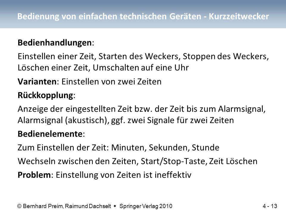 © Bernhard Preim, Raimund Dachselt  Springer Verlag 2010 Bedienhandlungen: Einstellen einer Zeit, Starten des Weckers, Stoppen des Weckers, Löschen e
