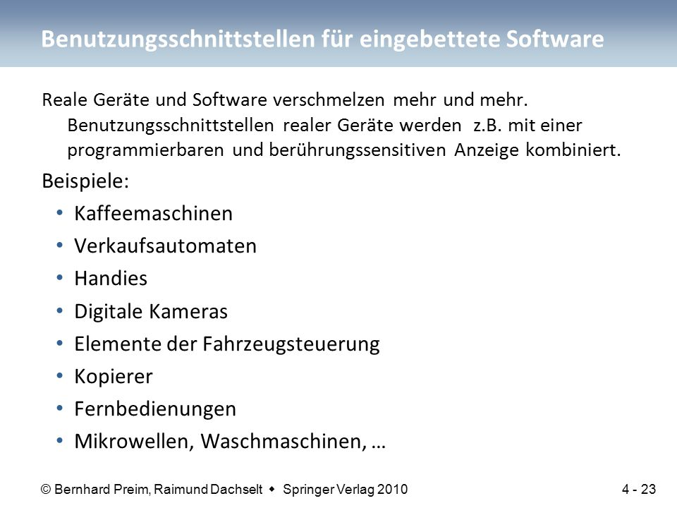 © Bernhard Preim, Raimund Dachselt  Springer Verlag 2010 Reale Geräte und Software verschmelzen mehr und mehr. Benutzungsschnittstellen realer Geräte