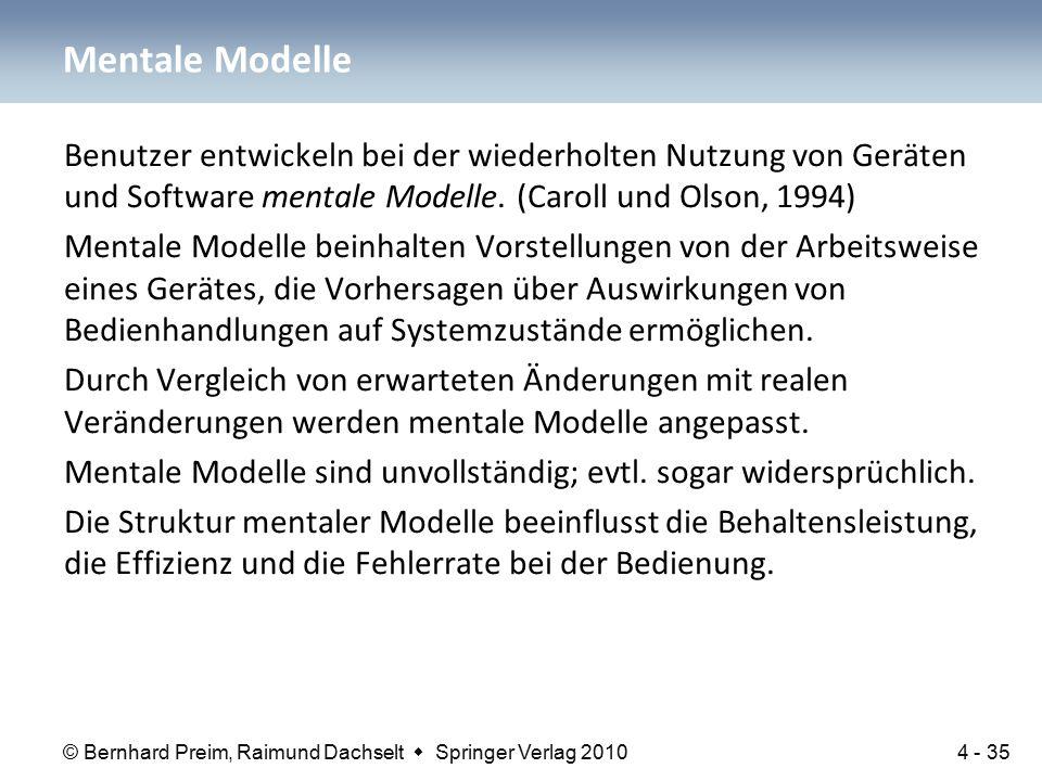 © Bernhard Preim, Raimund Dachselt  Springer Verlag 2010 Benutzer entwickeln bei der wiederholten Nutzung von Geräten und Software mentale Modelle. (