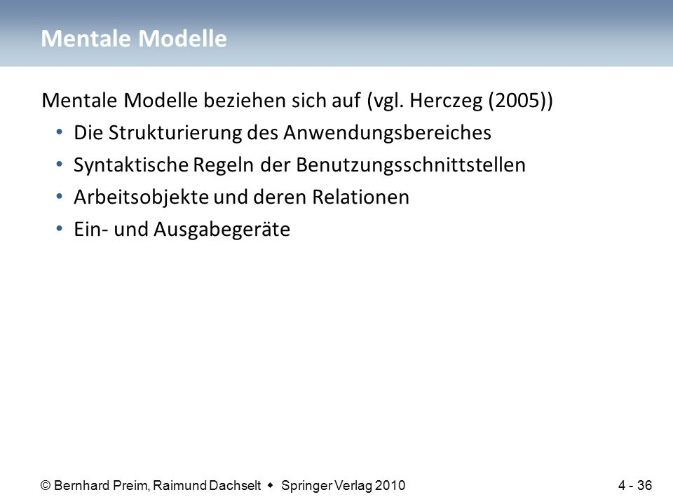 © Bernhard Preim, Raimund Dachselt  Springer Verlag 2010 Mentale Modelle beziehen sich auf (vgl. Herczeg (2005)) Die Strukturierung des Anwendungsber