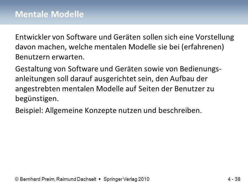 © Bernhard Preim, Raimund Dachselt  Springer Verlag 2010 Entwickler von Software und Geräten sollen sich eine Vorstellung davon machen, welche mentalen Modelle sie bei (erfahrenen) Benutzern erwarten.