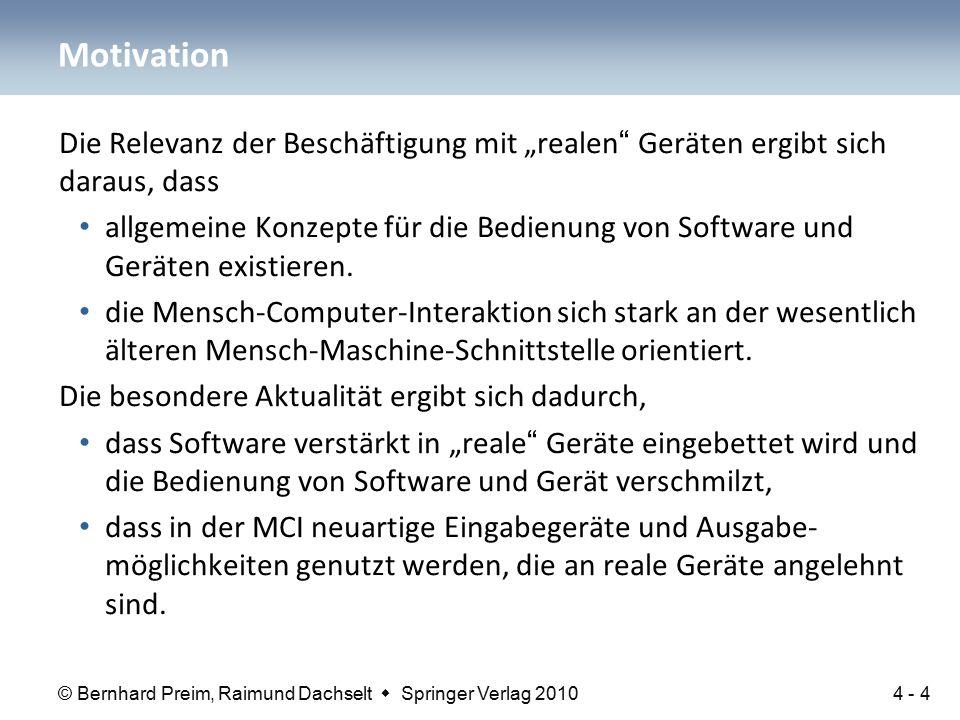 """© Bernhard Preim, Raimund Dachselt  Springer Verlag 2010 Die Relevanz der Beschäftigung mit """"realen Geräten ergibt sich daraus, dass allgemeine Konzepte für die Bedienung von Software und Geräten existieren."""