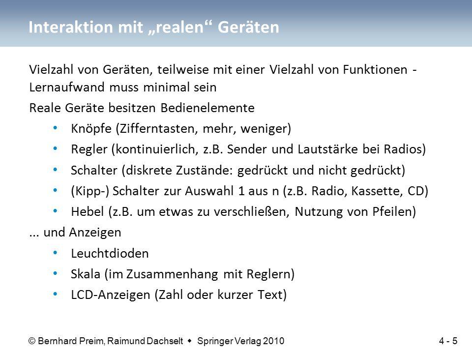 © Bernhard Preim, Raimund Dachselt  Springer Verlag 2010 Vielzahl von Geräten, teilweise mit einer Vielzahl von Funktionen - Lernaufwand muss minimal