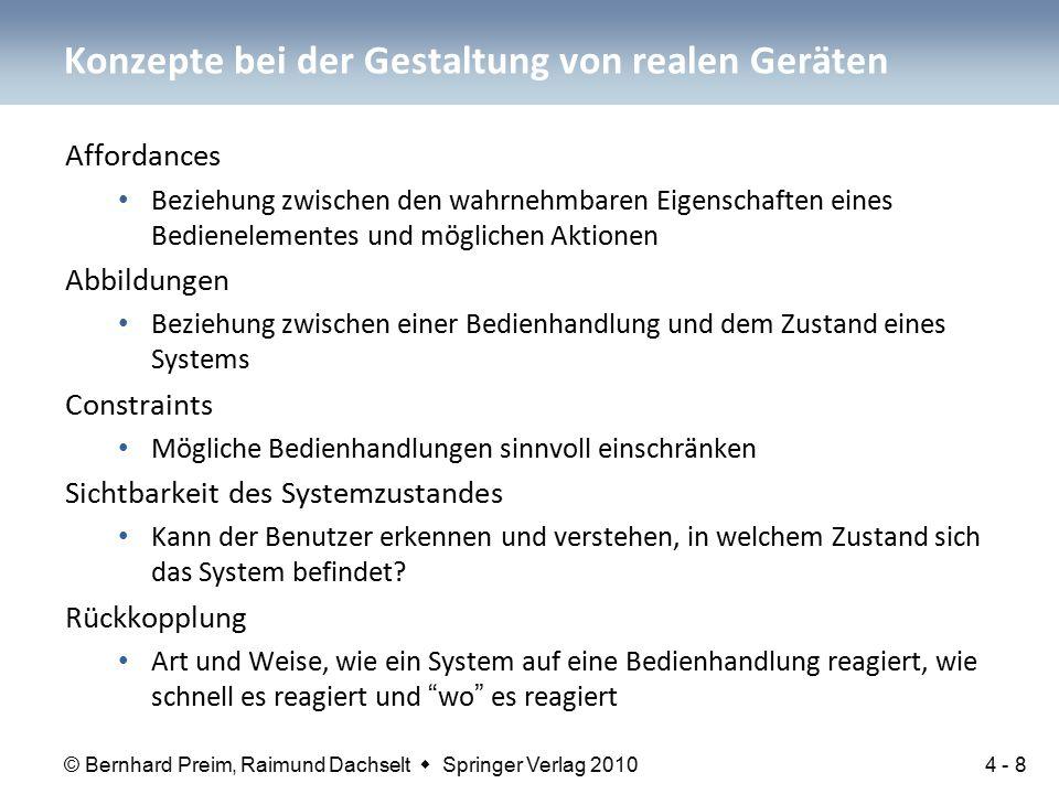 © Bernhard Preim, Raimund Dachselt  Springer Verlag 2010 Affordances Beziehung zwischen den wahrnehmbaren Eigenschaften eines Bedienelementes und mög