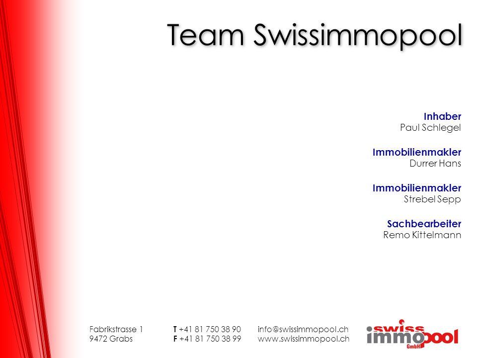 Team Swissimmopool Fabrikstrasse 1 T +41 81 750 38 90info@swissimmopool.ch 9472 Grabs F +41 81 750 38 99www.swissimmopool.ch Inhaber Paul Schlegel Imm