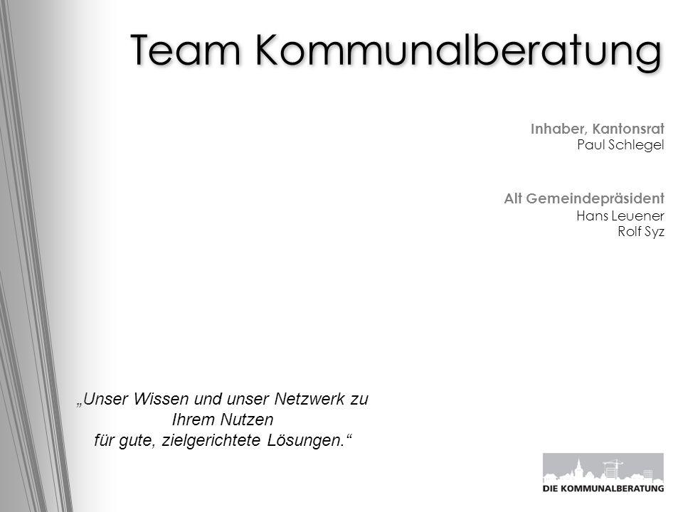 """Team Kommunalberatung Inhaber, Kantonsrat Paul Schlegel Alt Gemeindepräsident Hans Leuener Rolf Syz """"Unser Wissen und unser Netzwerk zu Ihrem Nutzen f"""