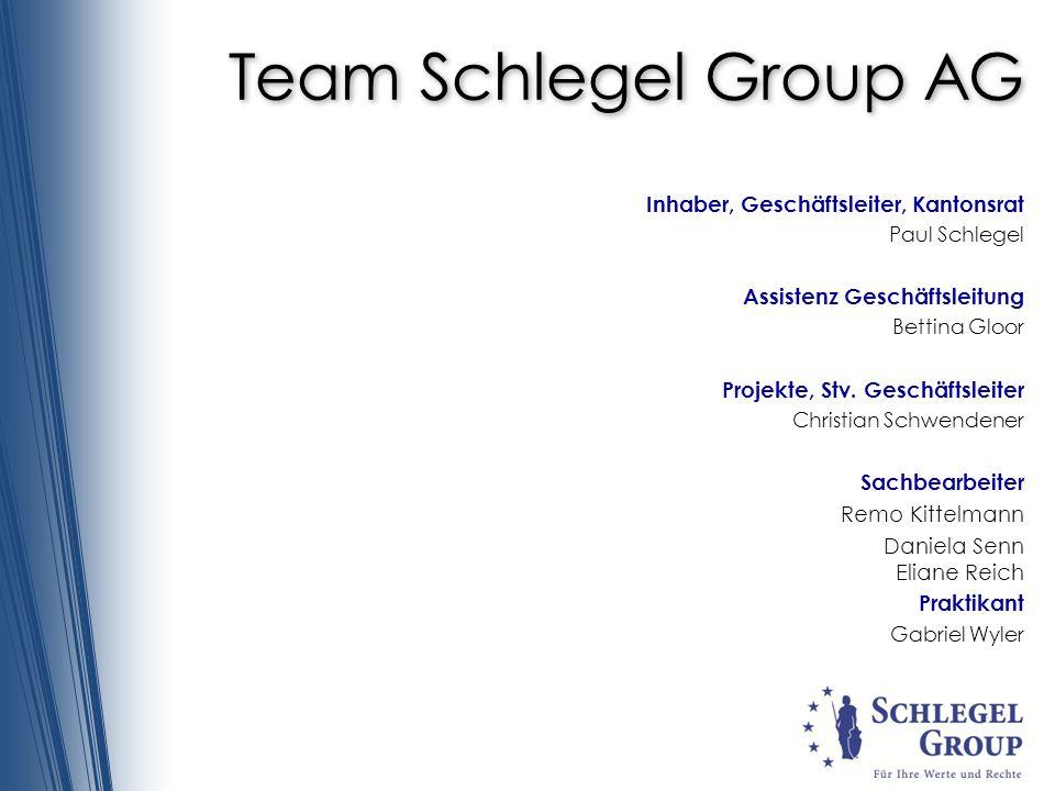 Team Schlegel Group AG Inhaber, Geschäftsleiter, Kantonsrat Paul Schlegel Assistenz Geschäftsleitung Bettina Gloor Projekte, Stv. Geschäftsleiter Chri