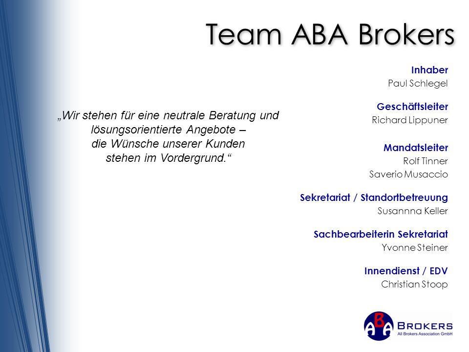 Team ABA Brokers Inhaber Paul Schlegel Geschäftsleiter Richard Lippuner Mandatsleiter Rolf Tinner Saverio Musaccio Sekretariat / Standortbetreuung Sus