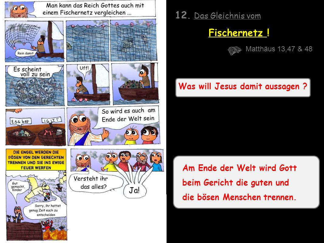 Was will Jesus damit aussagen .12. Das Gleichnis vom Fischernetz .