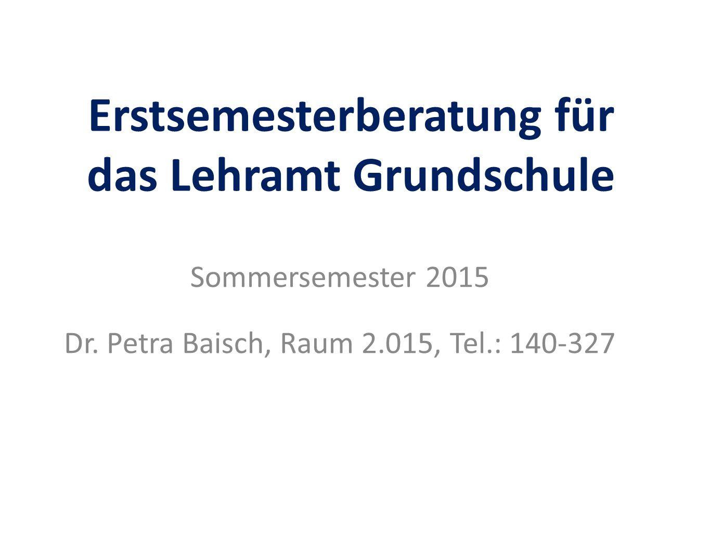 Erstsemesterberatung für das Lehramt Grundschule Sommersemester 2015 Dr.