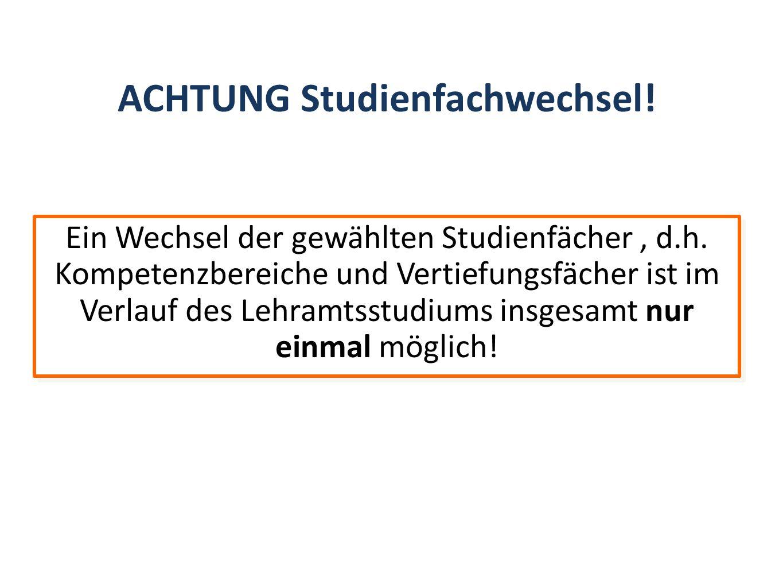 ACHTUNG Studienfachwechsel. Ein Wechsel der gewählten Studienfächer, d.h.