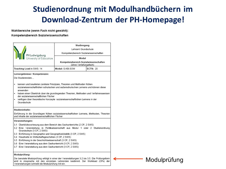 Studienordnung mit Modulhandbüchern im Download-Zentrum der PH-Homepage! Modulprüfung